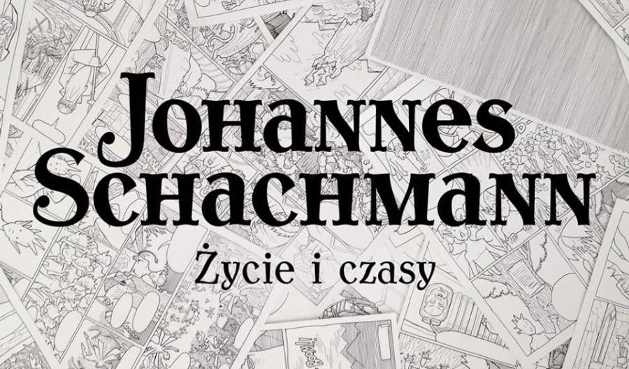 Johannes Schachmann – Życie i czasy zapowiedziany na wrzesień